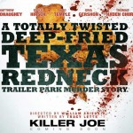 Killer Joe (2012) - Released on Blu-Ray and DVD November 5th