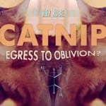CATNIP: EGRESS TO OBLIVION? - A Short Film By Jason Willis