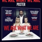 Win an Exclusive Quad Poster for Cannibal Horror WE ARE WHAT WE ARE