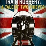 Identity of The Great British Train Robbery 'The Ulsterman' Is Revealed and Discussed In New Film