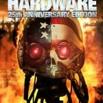 Win One of Five 25th Anniversary DVDs of HARDWARE In Our Competition!