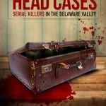 HEAD CASES: SERIAL KILLERS IN THE DELAWARE VALLEY Set For DVD Release on 19th May 2015