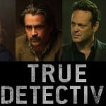TV: More TV spots, character details and plot synopsis for 'True Detective Season Two'