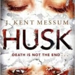 J. Kent Messum's Thriller HUSK To Publish in UK on 30th July 2015