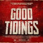 Principal Photography Underway for Christmas Themed Horror Thriller GOOD TIDINGS