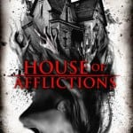 Poster and Trailer Revealed For Supernatural Thriller HOUSE OF AFFLICTIONS