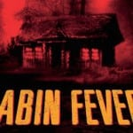 Latest Trailers:  The Cabin Fever Remake Trailer is here!