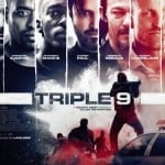 TRIPLE 9 [2016]: in cinemas now  [short review]