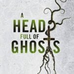 Titan Books To Publish Paul Tremblay's A HEAD FULL OF GHOSTS