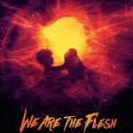 Arrow Video To Release WE ARE THE FLESH on DVD, Blu-Ray and Download in February 2017