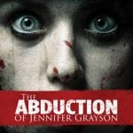 THE ABDUCTION OF JENNIFER GRAYSON To Release on DVD in U.S. on 28th March 2017