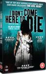 I Didn't Come Here to Die (2012) - Released 15th April on DVD