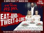 Join the Eat-And-Tweet-A-Long for WE ARE WHAT WE ARE This Friday 7th March 2014 from 8.30pm